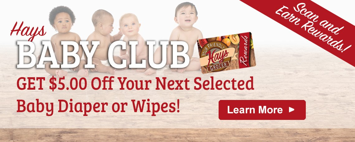 Hays Baby Club - Get $5.00 off your next selected Baby Diaper or Wipes! Scan and earn rewards! Learn more >