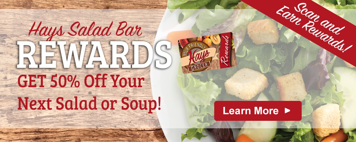 Hays Salad Bar Rewards - Get 50% off your next salad or soup! Learn more >