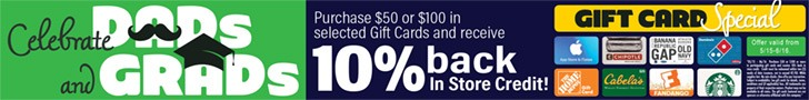Gift Card Special for Dads & Grads: Purchase $50 or $100 in selected Gift Cards and receive 10% back in store credit!